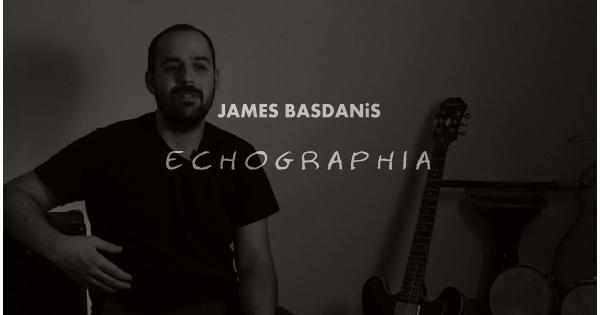 """ECHOGRAPHIA"" Δημήτρης James Μπασδάνης. Μουσικό ντοκιμαντέρ μικρού μήκους."